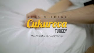 CUKUROVA TURKEY - New Destination in Medical Tourism