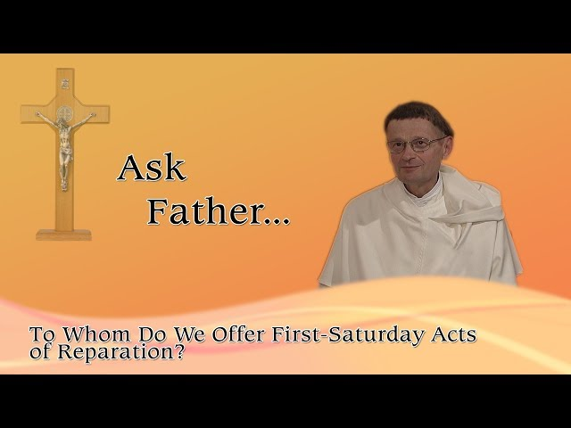 Ask Fr. Albert: To Whom do we offer First Saturday acts of reparation?