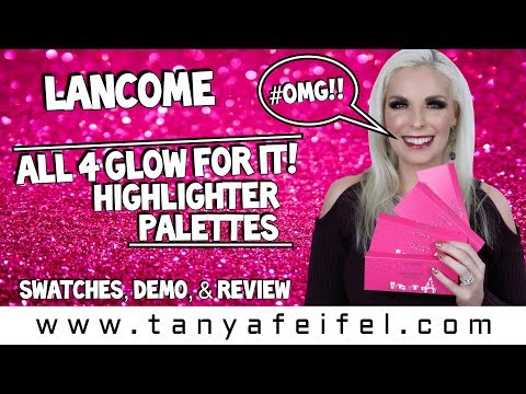 Lancome Glow For It Highlighter Palettes ALL 4! | Swatches, Demo, & Review #OMG! | Tanya Feifel