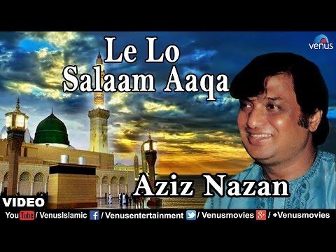 Lelo Salaam Aaqa Full Video Song | Singer : Aziz Nazan | Muslim Devotional Qawwali