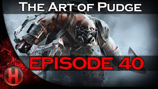 Dota 2 - The Art of Pudge - EP. 40