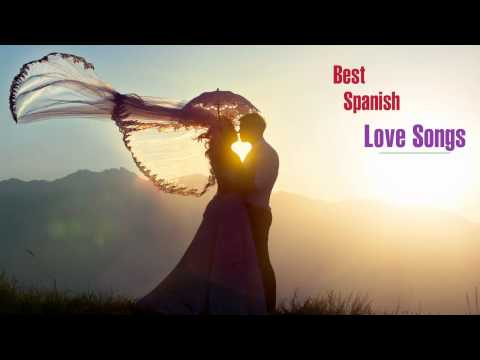 Best Spanish love songs - Spanish love songs of all time - Spanish music romantic