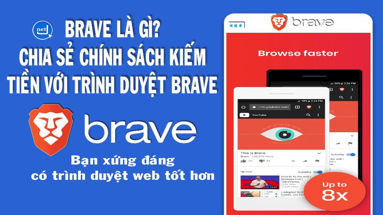 Brave là gì? Chia sẻ chính sách kiếm tiền với Trình duyệt Brave