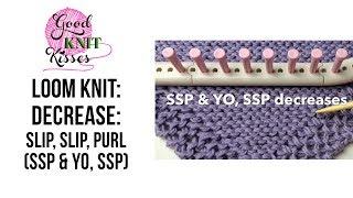 Loom Knit Decrease Slip Slip Purl Ssp & Yo, Ssp