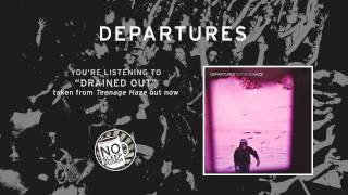 "Departures ""Drained Out"" taken from Teenage Haze out now"