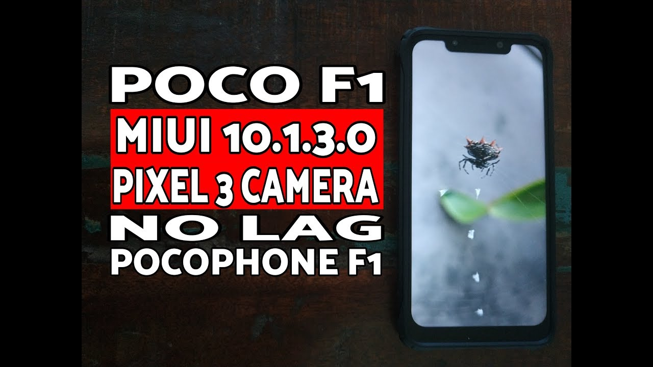 Poco F1 Best Google Pixel 3 Camera (GCAM) MIUI 10 1 3 0 Stable Android 9 0  Pie