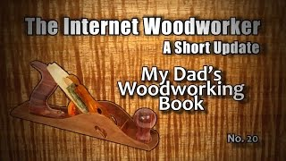 Tiw Short Update No. 20 - My Dad's Woodworking Book