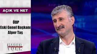 Açık ve Net - 24 Aralık 2019 (ÖDP Eski Genel Başkanı Alper Taş)