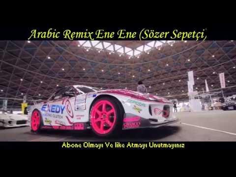 Arabic Remix Ene Ene ( Sözer Sepetçi Remix ) arabda kopmalık şarkı 2018