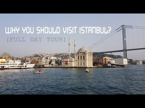 WHY YOU SHOULD VISIT ISTANBUL? FULL DAY TOUR