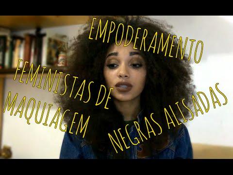 Empoderamento, Negras Que Alisam o Cabelo e Feministas Maquiadas