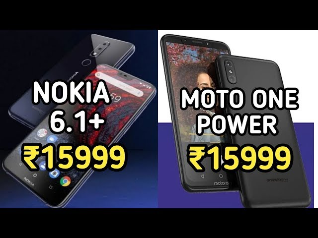 Moto One Power Vs Nokia 6.1 Plus - Which Is Better Android One Phone Under ?16000 Mei? [Hindi]