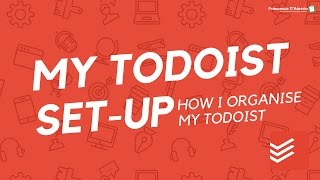 MY TODOIST SET-UP (OCT 2016) 📋
