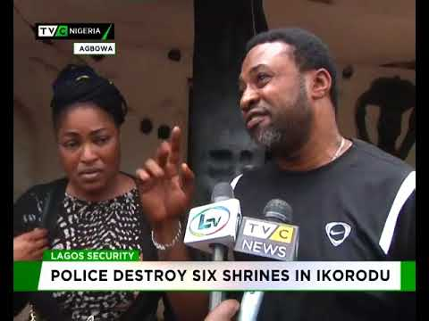 Police destroy six shrines in Ikorodu