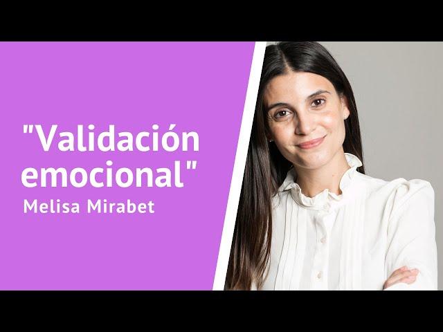 Validación Emocional: Entrevista con Melisa Mirabet.