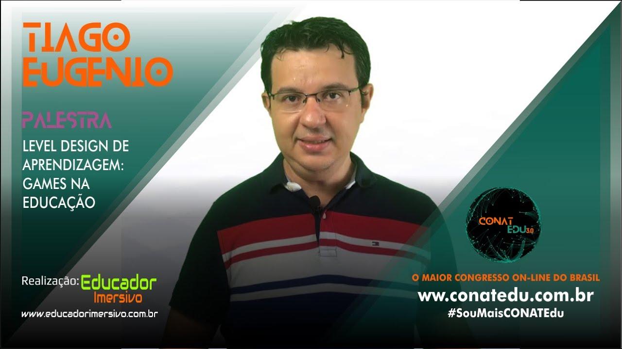CONATEdu 3 0 - LEVEL DESIGN DE APRENDIZAGEM: GAMES NA EDUCAÇÃO - TIAGO EUGÊNIO