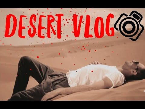 KING OF DESERT VLOG  2017 travel influencer and tourisme guide