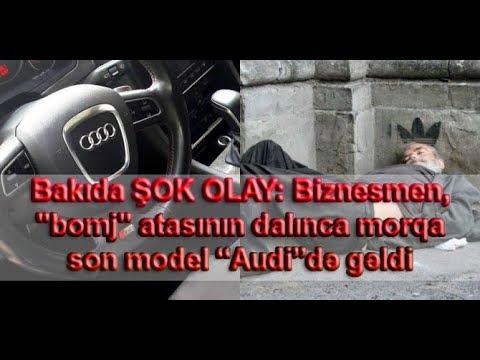 """Bakıda ŞOK OLAY: Biznesmen, """"bomj"""" atasının dalınca morqa son model """"Audi""""də gəldi"""