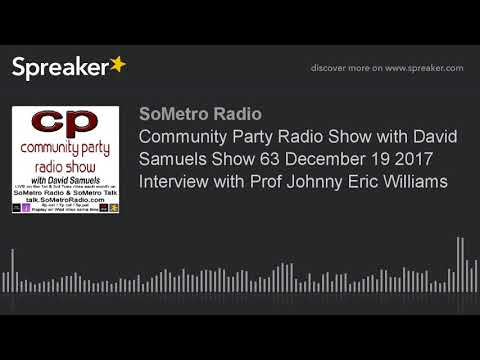 Community Party Radio Show with David Samuels Show 63 December 19 2017 Interview with Prof Johnny Er
