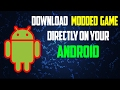 How To Download Modded Games Directly From Android 2017