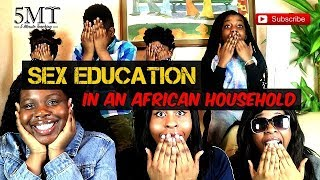 SEX ED IN AFRICAN HOUSEHOLD?! HOW YOUNG IS TOO YOUNG? NETFLIX & CHILL || 5MT || SAPPHIRE DITENDE
