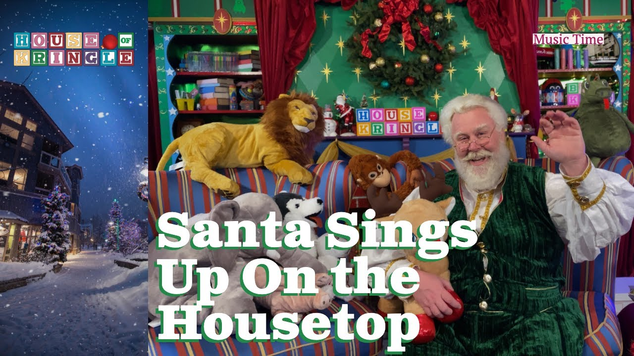 Music Time - Christmas Songs - Santa Sings Up On the Housetop with Lyrics | House of Kringle ...