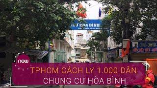 TPHCM: Cách ly 1.000 dân ở chung cư Hòa Bình | VTC Now