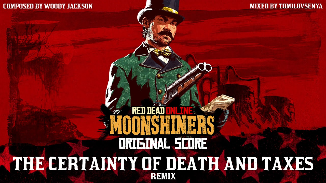 RDO Moonshiners Original Score — The Certainty of Death and Taxes ...