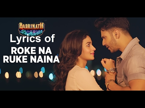 Roke Na Ruke Naina Lyrics (Full Song) | Arijit Singh | Varun, Alia |