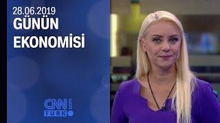 Günün Ekonomisi 28 06 2019 Cuma