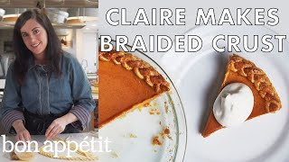 Claire Makes Braided Pie Crust | From the Test Kitchen | Bon Appétit