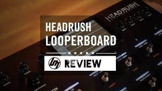 Headrush Looperboard | Better Music