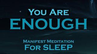 I AM ENOUGH ~ SLEEP Meditation To Help You MANIFEST Your Dream Life