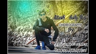 Azadi - Gully Boy || DIVINE|| Hip Hop Dance Choreography By Rahul Rai || RCD Rahul || Creative Dance