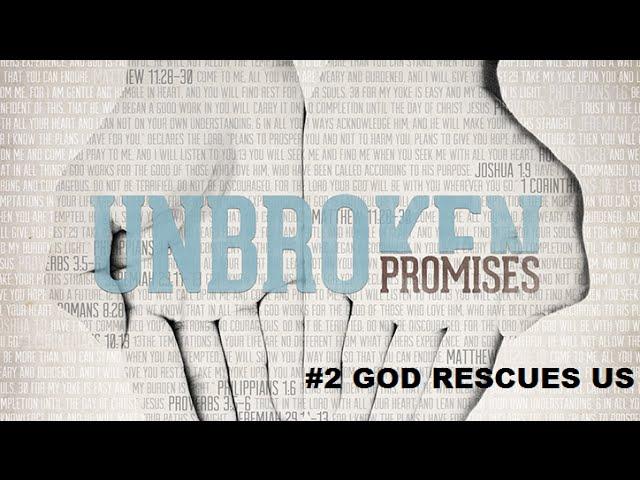UNBROKEN PROMISES #2 - God Rescues Us