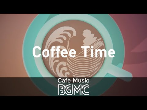 Coffee Time: Happy Jazz & Bossa Nova - Positive Coffee Time Jazz for Wake Up & Start The Day