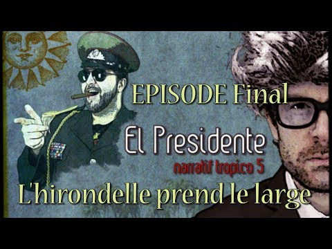 (Let's Play narratif) EL PRESIDENTE - Episode Final - L'hirondelle prend le large