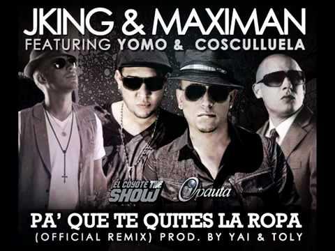 J King y Maximan Ft. Cosculluela & Yomo - Pa Que te Quites la Ropa [Letra/Lyrics]