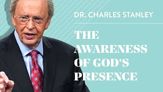 The Awareness of God's Presence- Dr. Charles Stanley