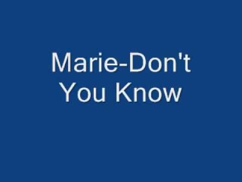 Marie-Don't You Know