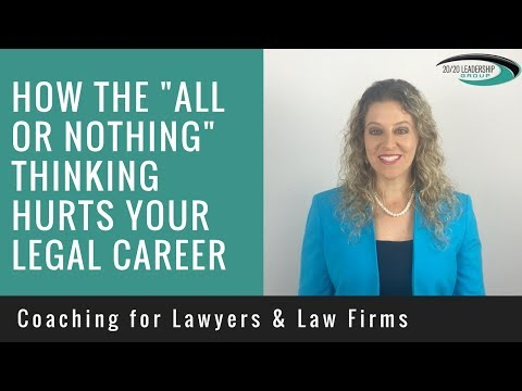 "How the ""All or Nothing"" Thinking Hurts Your Legal Career"