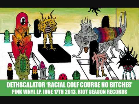 DETHSCALATOR Racial Golf Course No Bitches (2013 FULL ALBUM)