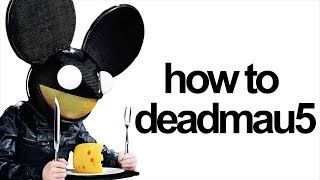 HOW TO DEADMAU5