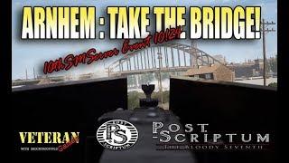 Post Scriptum - Arnhem: Take the Bridge! - 10th SM event