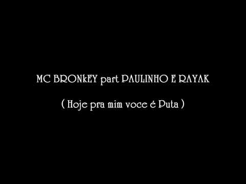 MC BRONKEY part  PAULINHO E RAYAK  - HOJE PRA MIM VOCE É PUTA   ((( DJ MC LUCAS )))