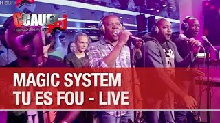 Magic System - Tu es fou - Live - C