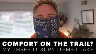 Luxury Backpacking Gear | My Three Items