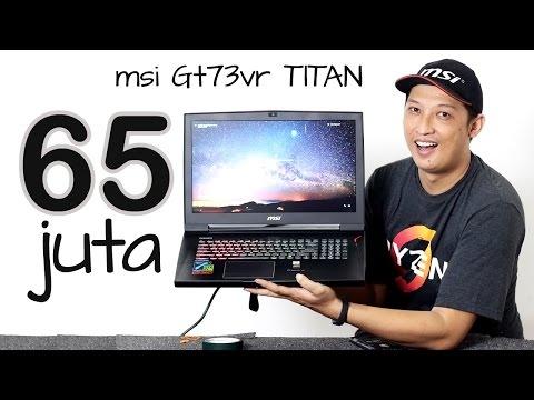 #41 Laptop 65 000 000 MSI GT73VR TITAN 4K Test,Review,Ulasan,Unboxing