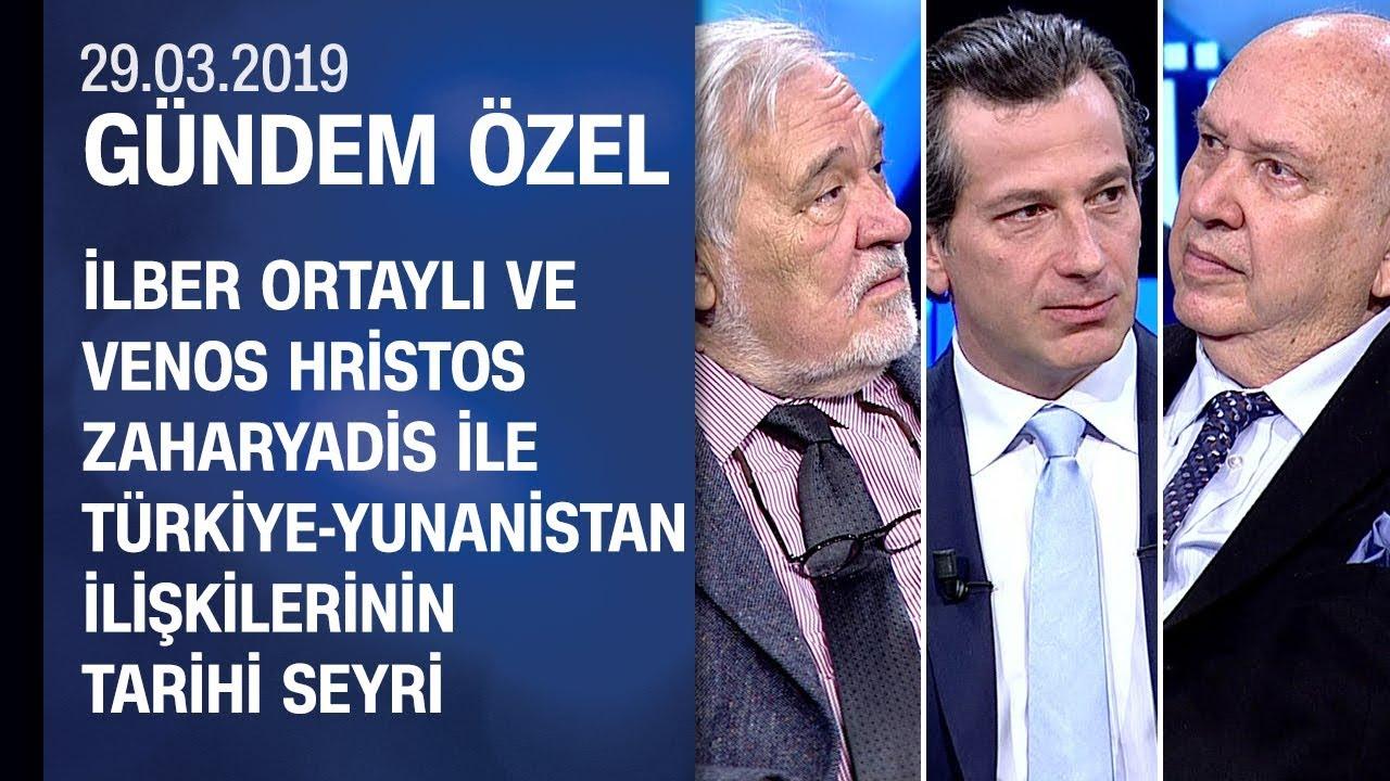 Türkiye-Yunanistan ilişkilerinin tarihi seyri - Gündem Özel 29.03.2019 Cuma
