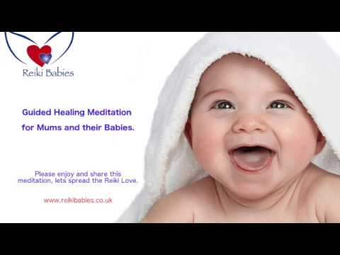 Reiki Babies Guided Healing Meditation for Mums and their Babies.